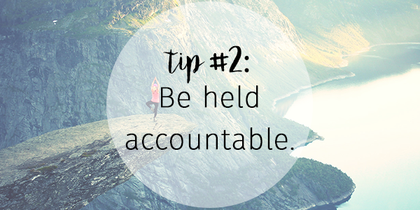 Tip 2 - Be held accountable