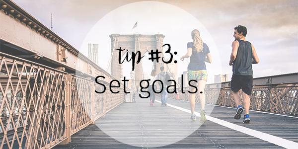 Tip 3 - Set goals
