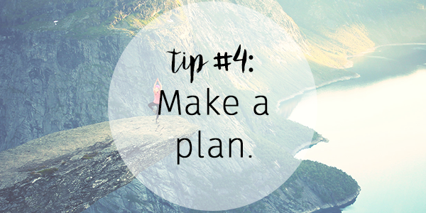 Tip 4 - Make a plan