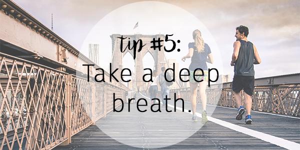 Tip 5 - Take a deep breath
